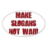 Make Slogans Not War Oval Sticker