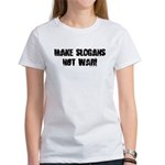 Make Slogans Not War Women's T-Shirt