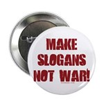 Make Slogans Not War Button