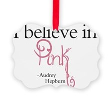 I believe in Pink Ornament