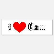 I Love Chaucer Bumper Bumper Bumper Sticker