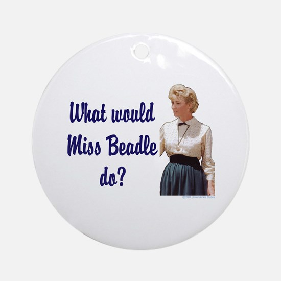 What would Miss Beadle do? Ornament (Round)