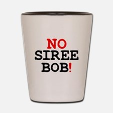 NO SIREE BOB! Z Shot Glass
