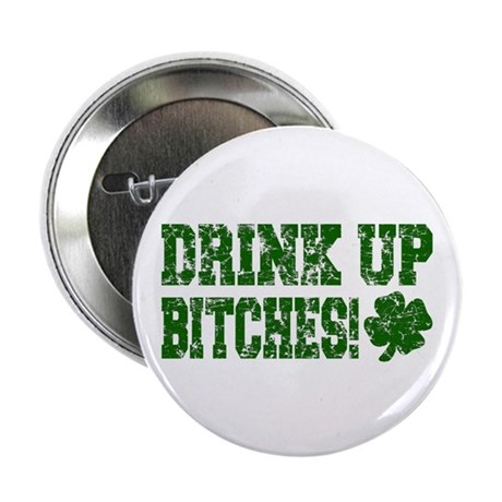 "Drink Up Bitches Distressed 2.25"" Button (10 pack)"