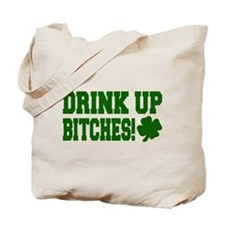 Drink Up Bitches Tote Bag