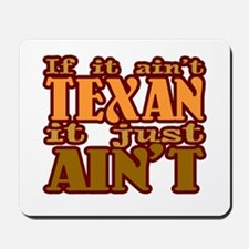 If It Ain't Texan It Just Ain Mousepad