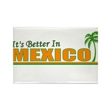Its Better in Mexico Rectangle Magnet
