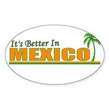 Its Better in Mexico Oval Decal