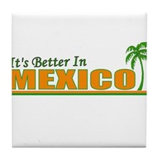 Its Better in Mexico Tile Coaster