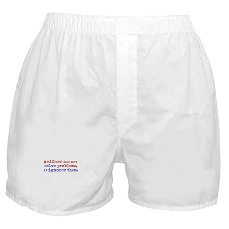 Welfare Ignores Problems Boxer Shorts