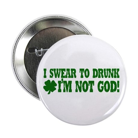 "I Swear To Drunk I'm Not God! 2.25"" Button (100 pa"