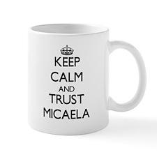 Keep Calm and trust Micaela Mugs