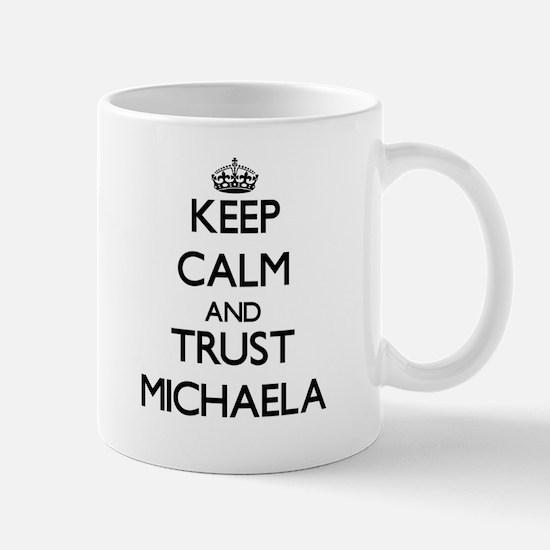 Keep Calm and trust Michaela Mugs