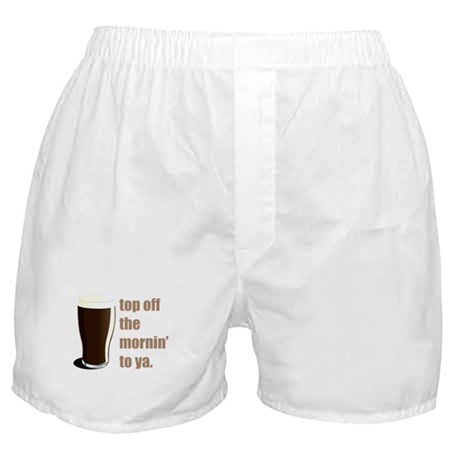 top off the mornin' to ya. Boxer Shorts