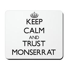 Keep Calm and trust Monserrat Mousepad