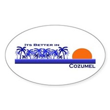 Its Better in Cozumel, Mexico Oval Decal