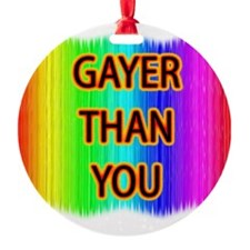 Gayer Than You Ornament