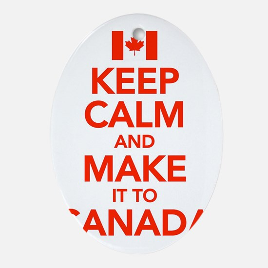 Keep Calm and Make It To Canada Oval Ornament