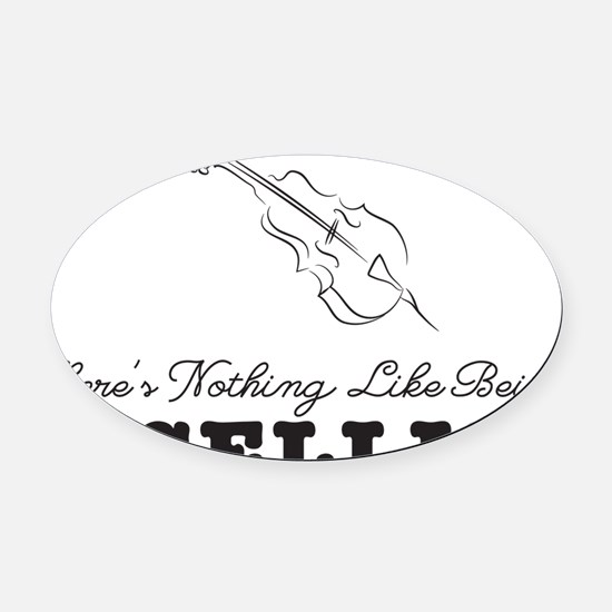 Theres-Nothing-Like-Being-a-Cellis Oval Car Magnet