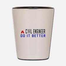 Civil engineer Do It Better Shot Glass