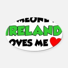 Someone Ireland Loves Me Oval Car Magnet