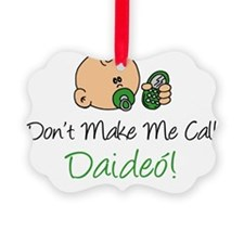 Dont Make Call Daideo Ornament