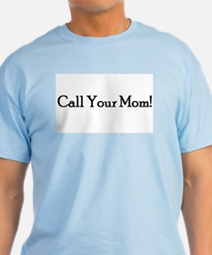 Call Your Mom! T-Shirt