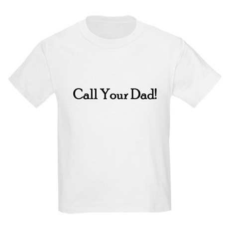 Call Your Dad! Kids T-Shirt