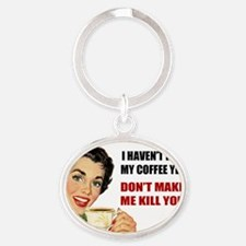 I Havent Had My Coffee Yet Oval Keychain