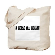 I Talk to Trees Tote Bag