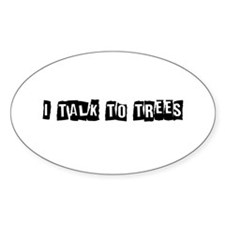 I Talk to Trees Oval Decal