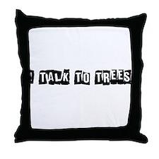 I Talk to Trees Throw Pillow