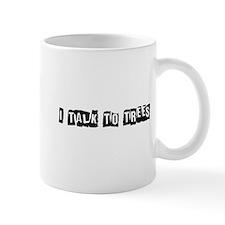 I Talk to Trees Mug
