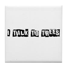 I Talk to Trees Tile Coaster