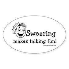 Swearing Makes Talking Fun Oval Decal