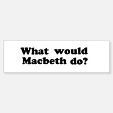 Macbeth Bumper Bumper Bumper Sticker