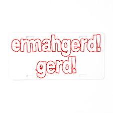 Ermahgerd! Gerd! Aluminum License Plate