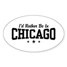 I'd Rather Be In Chicago Oval Decal