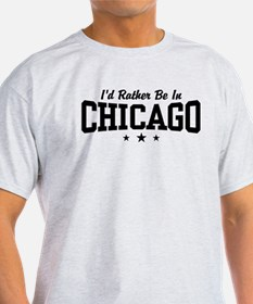 I'd Rather Be In Chicago T-Shirt