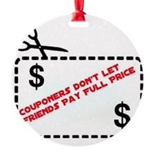 Couponers Don't Let Friends Pay Ful Ornament