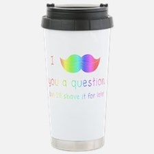 I Mustache You a Question Rainb Stainless Steel Tr