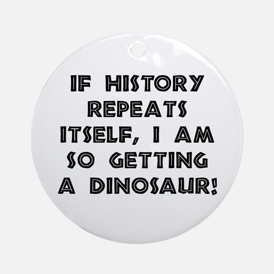 History Repeats Dinosaur Round Ornament