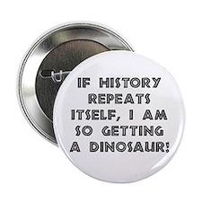 "History Repeats Dinosaur 2.25"" Button"