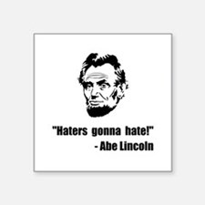 "Haters Gonna Hate Lincoln Square Sticker 3"" x 3"""