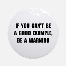 Good Example Warning Round Ornament
