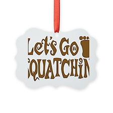 Lets go Squatchin Brown Ornament