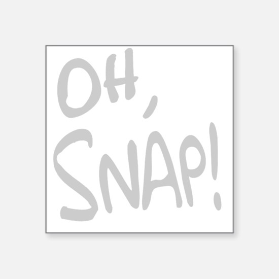 """Oh Snap! Square Sticker 3"""" x 3"""""""
