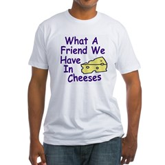 What a Friend we Have in Cheeses (shirt)