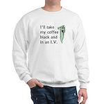 Coffee in an IV Sweatshirt