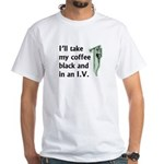 Coffee in an IV White T-Shirt